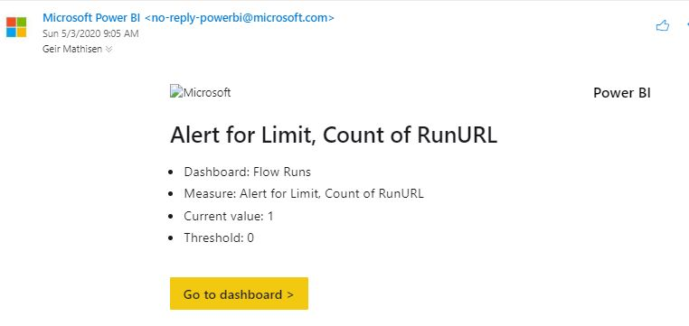 Machine generated alternative text: Microsoft Power Bl  sun 5/3/2020 AM  Geir Mzthiser  ; Microsoft  Alert for Limit, Count of RunURL  Dashboard: Flow Runs  Meesure: Alert for Limit, Count of RunlJRL  Current value: 1  Threshold: O  Go to dashboard >  Power Bl